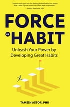 Force of Habit: Unleash Your Power by Developing Great Habits by Tamsin Astor, PhD