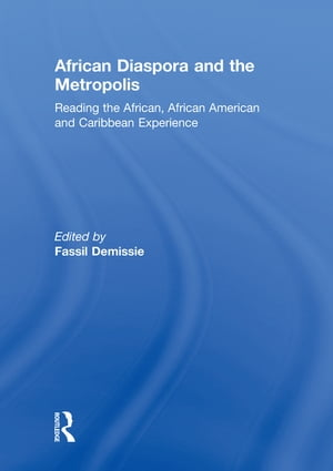 African Diaspora and the Metropolis Reading the African,  African American and Caribbean Experience