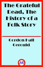 The Grateful Dead, The History of a Folk Story by Gordon Hall Gerould