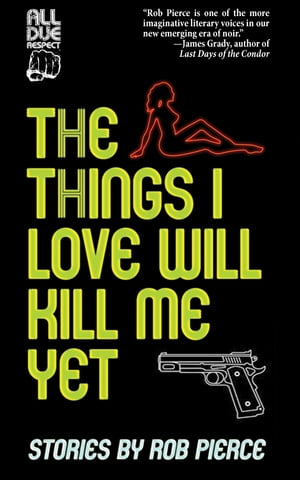 The Things I Love Will Kill Me Yet: Stories