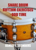 Snare Drum Rhythm Execises - Odd Time by Ashley J. Saunders
