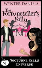 The Fortuneteller's Folly: A Nocturne Falls Universe Story by Wynter Daniels