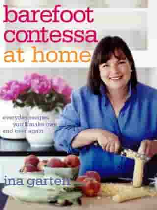 Barefoot Contessa at Home: Everyday Recipes You'll Make Over and Over Again: A Cookbook by Ina Garten