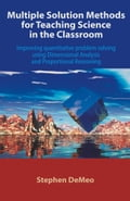 Multiple Solution Methods for Teaching Science in the Classroom: Improving Quantitative Problem Solving Using Dimensional Analysis and Proportional Re