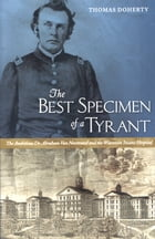 The Best Specimen of a Tyrant: The Ambitious Dr. Abraham Van Norstrand and the Wisconsin Insane…