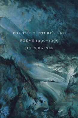 Book For The Century's End: Poems 1990-1999 by Haines, John M.
