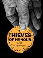 Thieves of Honour by Kent Mathieson