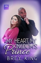 My Heart, My Kingdom's Prince: Love doesn't see age by Brey King
