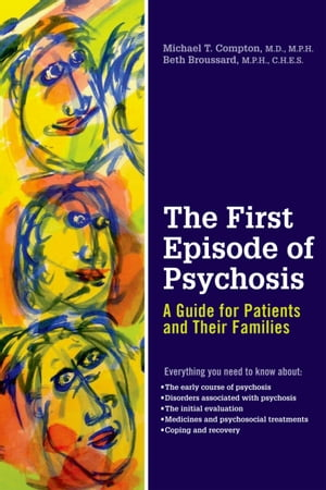 The First Episode of Psychosis A Guide for Patients and Their Families