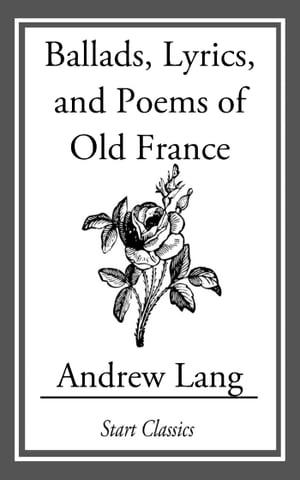 Ballads, Lyrics, and Poems of Old France by Andrew Lang