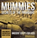 Mummies Secrets of the Pharoahs: Ancient Egypt for Kids Children's Archaeology Books Edition f121d5f9-1358-4875-a54e-536cc29f9028