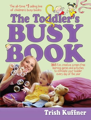 The Toddler's Busy Book 365 fun,  creative,  screen-free activities to stimulate your toddler every day of the year.