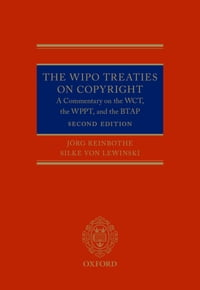 The WIPO Treaties on Copyright: A Commentary on the WCT, the WPPT, and the BTAP