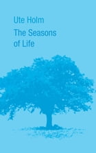 The Seasons of Life by Ute Holm