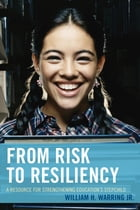 From Risk to Resiliency: A Resource for Strengthening Education's Stepchild by William H. Warring Jr.