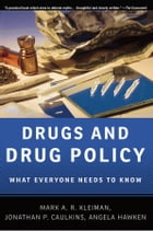 Drugs and Drug Policy: What Everyone Needs to Know?