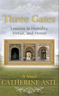 "Three Gates ""Lessons in Humility, Virtue, and Honor"" 30a29fa6-195c-4ddc-a222-72daa1854d3c"
