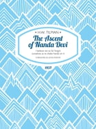 The Ascent of Nanda Devi: I believe we so far forgot ourselves as to shake hands on it by H.W. Tilman