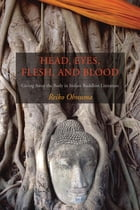 Head, Eyes, Flesh, Blood: Giving Away the Body in Indian Buddhist Literature by Reiko Ohnuma