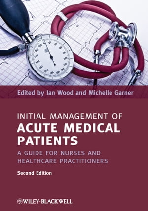 Initial Management of Acute Medical Patients A Guide for Nurses and Healthcare Practitioners