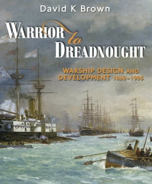 Warrior to Dreadnought: Warship Design and Development 1860-1905