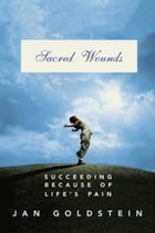 Sacred Wounds: Succeeding Because of Life's Pain