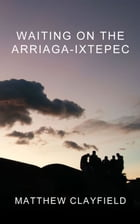 Waiting On the Arriaga-Ixtepec by Matthew Clayfield