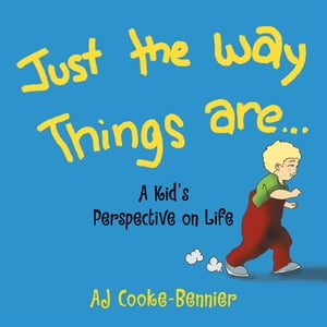 Just the Way Things Are: A Kid's Perspective on Life