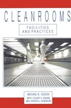 Cleanrooms: Facilities and Practices by Michael Kozicki