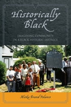 Historically Black: Imagining Community in a Black Historic District by Mieka Brand Polanco