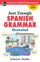 Just Enough Spanish Grammar Illustrated by Gabriele Stobbe