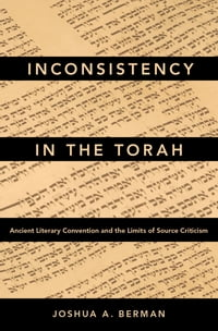 Inconsistency in the Torah: Ancient Literary Convention and the Limits of Source Criticism