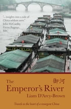 The Emperor's River: Travels to the Heart of a Resurgent China by Liam D'Arcy-Brown