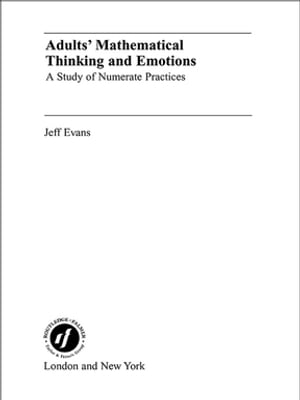 Adults' Mathematical Thinking and Emotions A Study of Numerate Practice