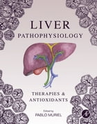 Liver Pathophysiology: Therapies and Antioxidants by Pablo Muriel, PhD