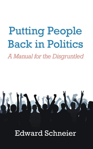 Putting People Back in Politics: A Manual for the Disgruntled