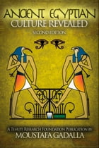The Ancient Egyptian Culture Revealed, 2nd edition by Moustafa Gadalla