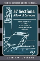 57 Sections: A Book of Cartoons: Formerly 57 Pages: A Collection of Thought-Motivating Cartoons by Curtis W. Jackson