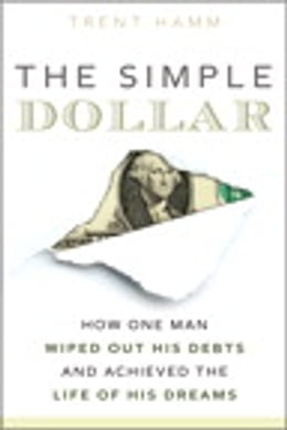 Book The Simple Dollar: How One Man Wiped Out His Debts and Achieved the Life of His Dreams: How One Man… by Trent A. Hamm