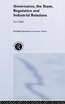 Book Governance, The State, Regulation and Industrial Relations by Clark, Ian