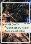F-Growth. Gamification, virality and monetization d0981e6b-8608-42e0-bd8a-af73ebbe0b0e