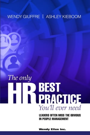 The Only HR Best Practice You'll Ever Need: - Leaders often miss the obvious in people management