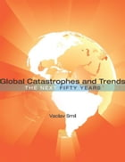 Global Catastrophes and Trends: The Next Fifty Years: The Next Fifty Years by Vaclav Smil