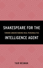 Shakespeare for the Intelligence Agent: Toward Understanding Real Personalities by Yair Neuman