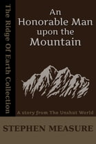 An Honorable Man upon the Mountain (Short Story) by Stephen Measure