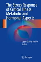 The Stress Response of Critical Illness: Metabolic and Hormonal Aspects by Jean-Charles Preiser