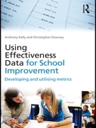 Using Effectiveness Data for School Improvement: Developing and Utilising Metrics