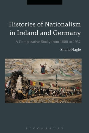 Histories of Nationalism in Ireland and Germany A Comparative Study from 1800 to 1932