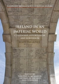Ireland in an Imperial World: Citizenship, Opportunism, and Subversion