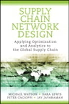 Supply Chain Network Design: Applying Optimization and Analytics to the Global Supply Chain by Michael Watson
